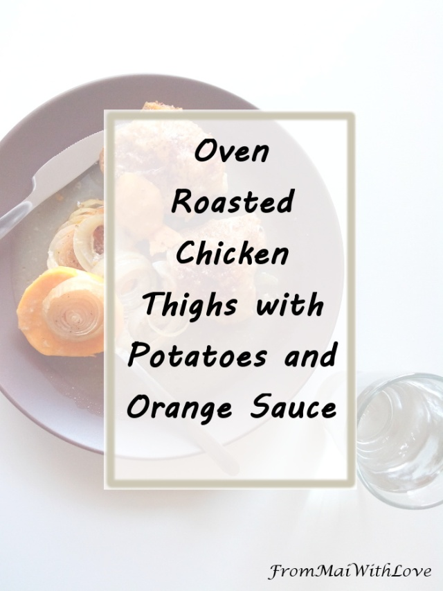 Oven Roasted Chicken Thighs with Potatoes and Orange Sauce