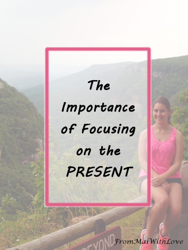 The Importance of Focusing on the Present